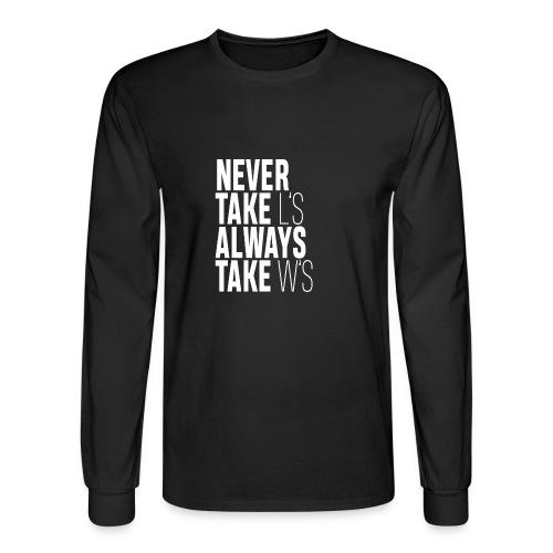 NEVER TAKE L'S ALWAYS TAKE W'S - Men's Long Sleeve T-Shirt