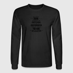 if_you_think_hiring_professional_is_expensive-01 - Men's Long Sleeve T-Shirt