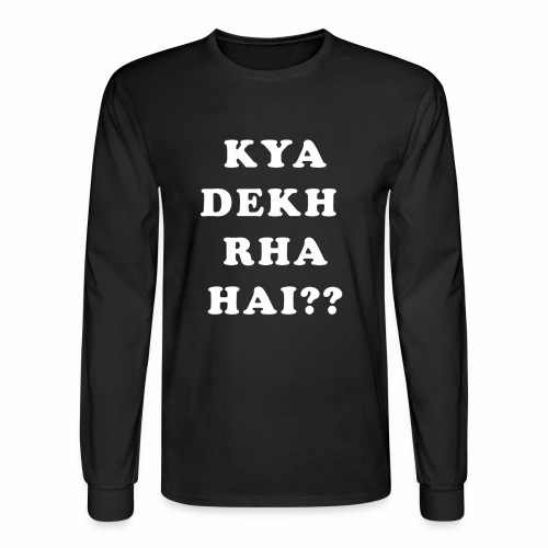 Kya Dekh Raha Hai - Men's Long Sleeve T-Shirt