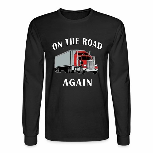 On the Road Again, Trucker Big Rig Semi 18 Wheeler - Men's Long Sleeve T-Shirt