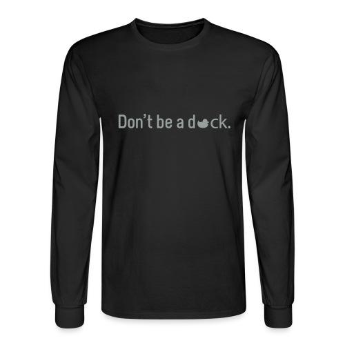 Don't Be a Duck - Men's Long Sleeve T-Shirt