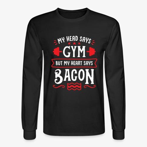 My Head Says Gym But My Heart Says Bacon - Men's Long Sleeve T-Shirt