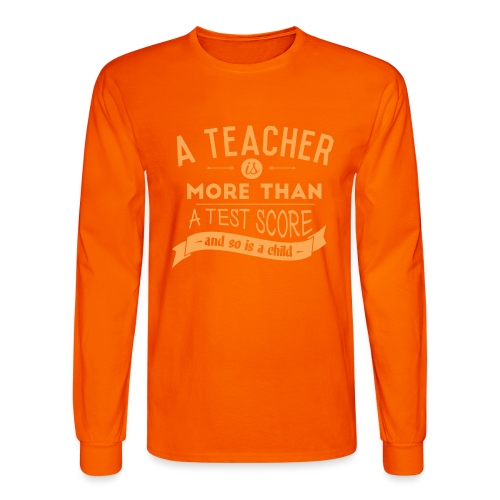 More Than a Test Score Women's T-Shirts - Men's Long Sleeve T-Shirt