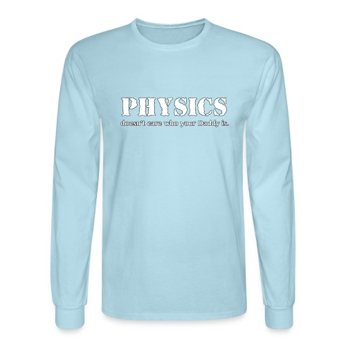 Physics doesn't care who your Daddy is. - Men's Long Sleeve T-Shirt