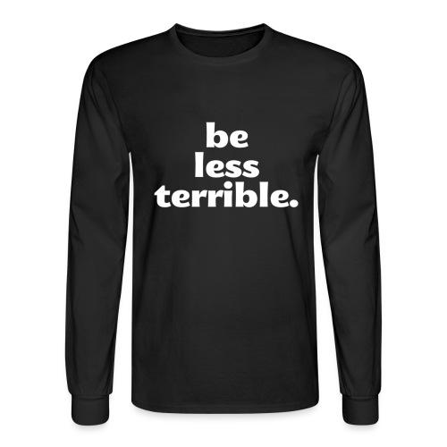 Be Less Terrible Ceramic Mug - Men's Long Sleeve T-Shirt