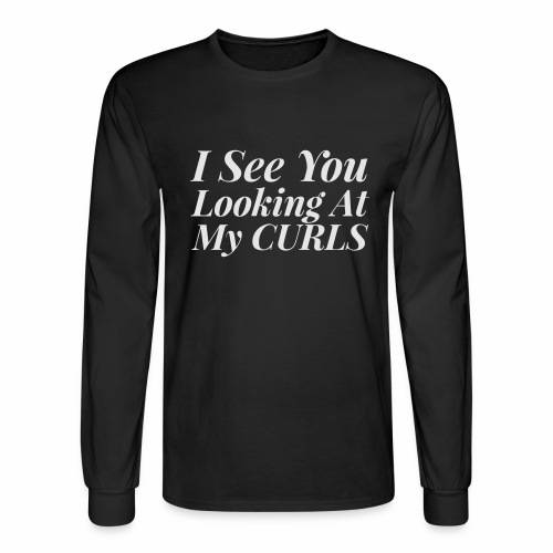 I see you looking at my curls - Men's Long Sleeve T-Shirt