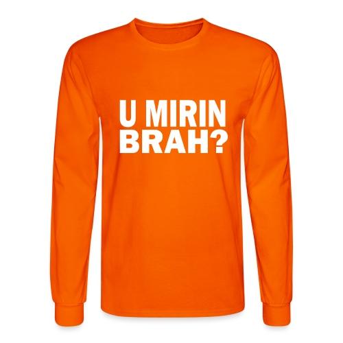 U Mirin Brah? - Men's Long Sleeve T-Shirt