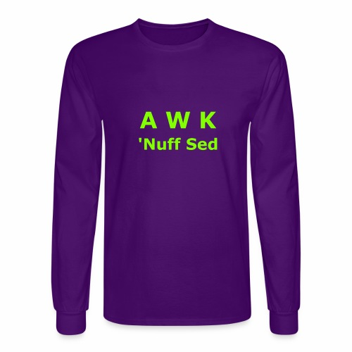 Awk. 'Nuff Sed - Men's Long Sleeve T-Shirt