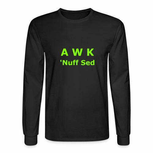 Awk. 'Nuff Sed - Men's Long Sleeve T-Shirt