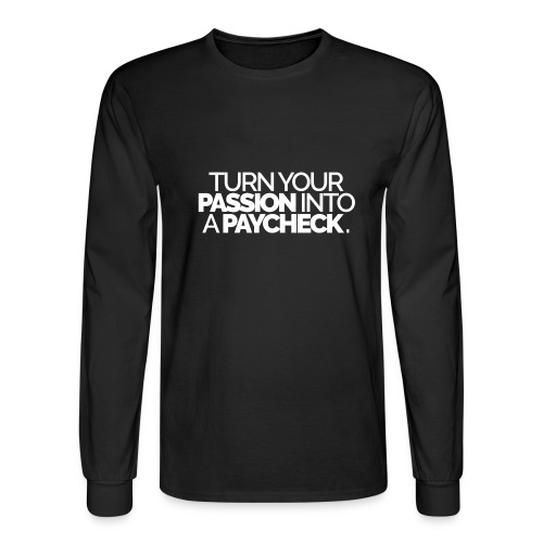 Turn Your Passion Into A Paycheck - Men's Long Sleeve T-Shirt