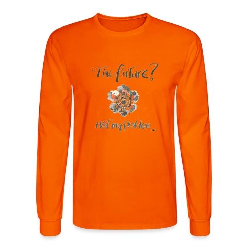 The Future not my problem - Men's Long Sleeve T-Shirt