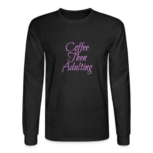 Coffee Then Adulting - Men's Long Sleeve T-Shirt