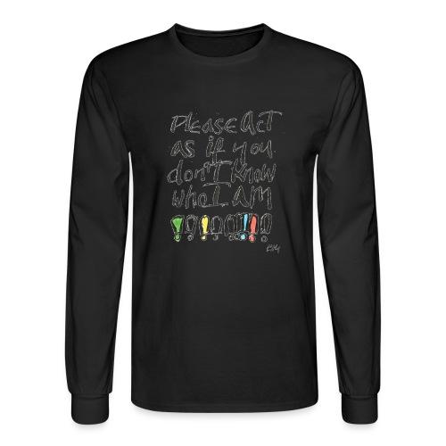 Please Act as if you don't know who I am - Men's Long Sleeve T-Shirt