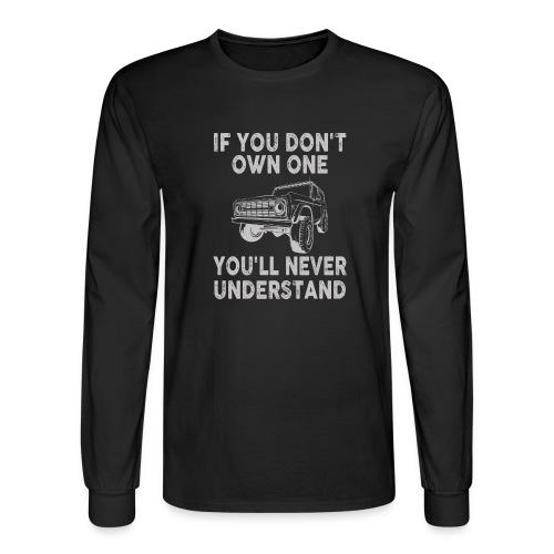 Bronco Truck If you don't own one T-shirt - Men's Long Sleeve T-Shirt