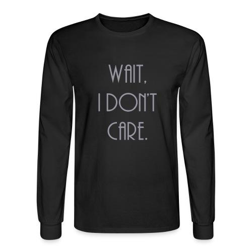Wait, I don't care. - Men's Long Sleeve T-Shirt