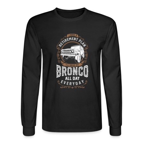 BRONCO RETIREMENT PLAN MEN'S T-SHIRT - Men's Long Sleeve T-Shirt