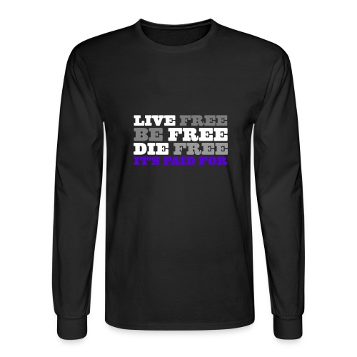 LiveFree BeFree DieFree | It's Paid For - Men's Long Sleeve T-Shirt
