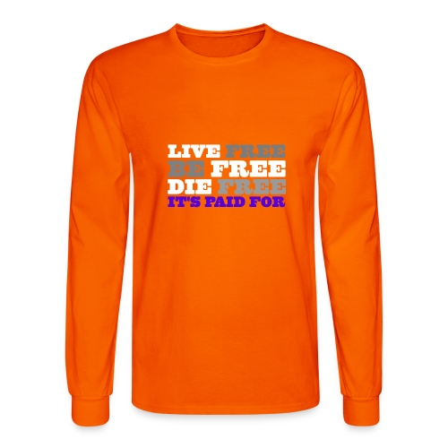 LiveFree BeFree DieFree   It's Paid For - Men's Long Sleeve T-Shirt