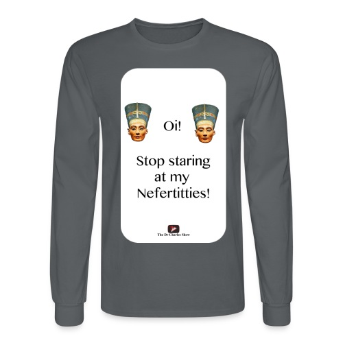 Oi, Stop Staring at my Nefertitties! - Men's Long Sleeve T-Shirt