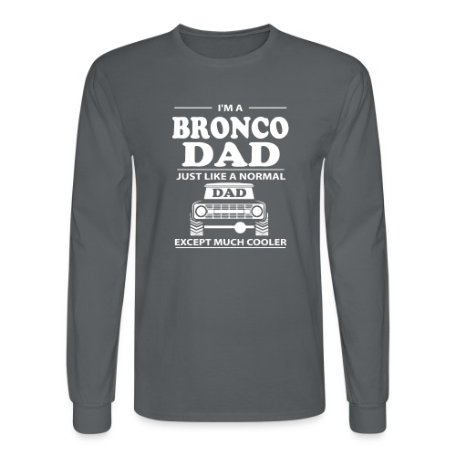 I'm A BRONCO DAD Men's T-Shirt - Men's Long Sleeve T-Shirt