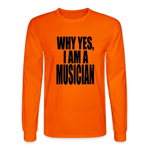 WHY YES I AM A MUSICIAN - Men's Long Sleeve T-Shirt