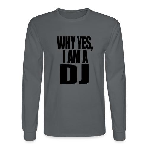 WHY YES I AM A DJ - Men's Long Sleeve T-Shirt