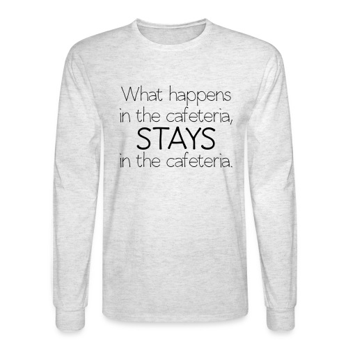 What happens in cafeteria - Men's Long Sleeve T-Shirt