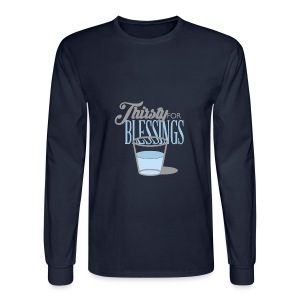 Thirsty For Blessings Graphic Tee - Men's Long Sleeve T-Shirt