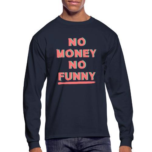 No money - No funny - Men's Long Sleeve T-Shirt