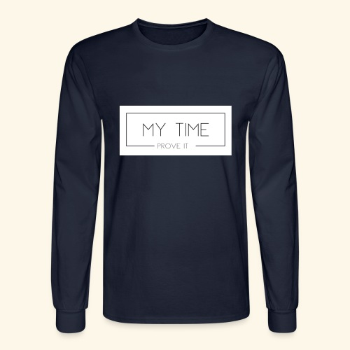 My Time - Prove It - Men's Long Sleeve T-Shirt
