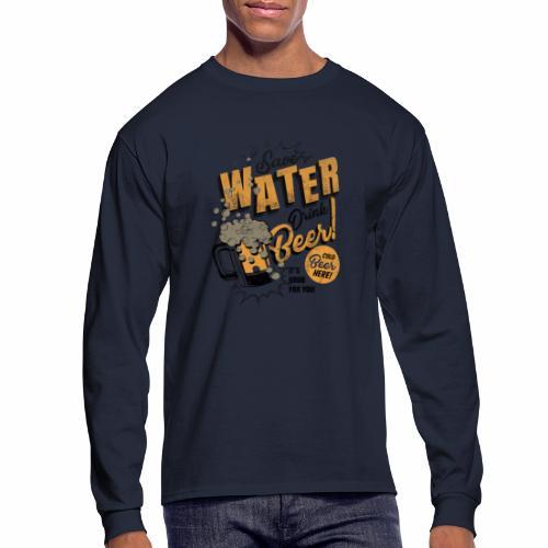 Save Water, Drink Beer - Men's Long Sleeve T-Shirt