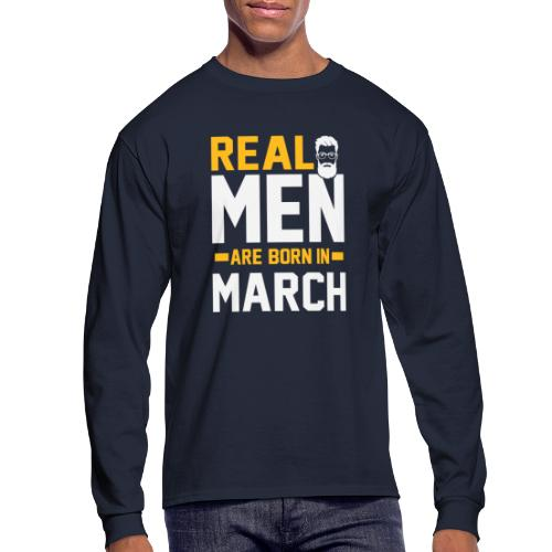 REAL MEN BORN in MARCH - Men's Long Sleeve T-Shirt