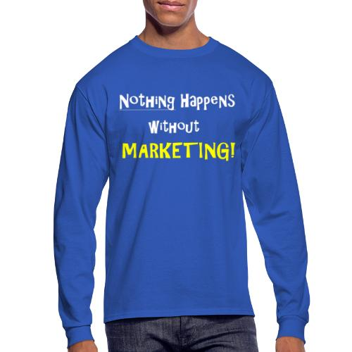 Nothing Happens without Marketing! - Men's Long Sleeve T-Shirt