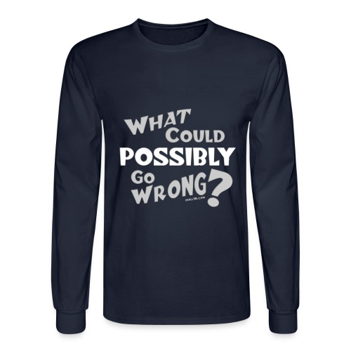 What could possibly go wrong - Men's Long Sleeve T-Shirt