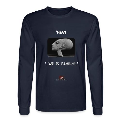 Hey, we is family! - Men's Long Sleeve T-Shirt