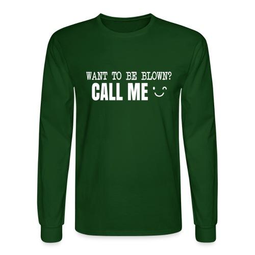 Want To Be Blown? Call Me T-shirt - Men's Long Sleeve T-Shirt