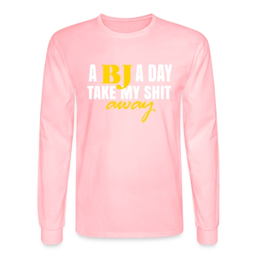 A BJ a day take my shit away T-Shirt - Men's Long Sleeve T-Shirt