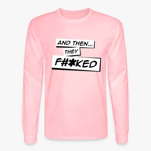 And Then They FKED Logo - Men's Long Sleeve T-Shirt