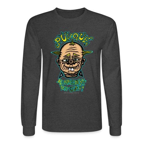 Pulque 4 President - Men's Long Sleeve T-Shirt