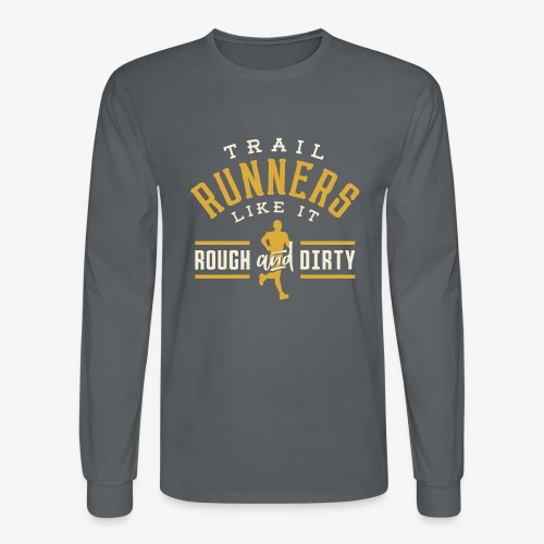 Trail Runners Like It Rough & Dirty - Men's Long Sleeve T-Shirt