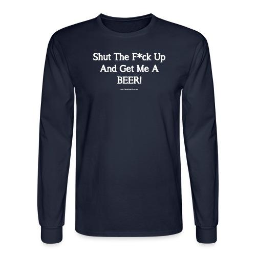 Shut The F*ck Up And Get Me A BEER! Men's 3XL/4XL - Men's Long Sleeve T-Shirt