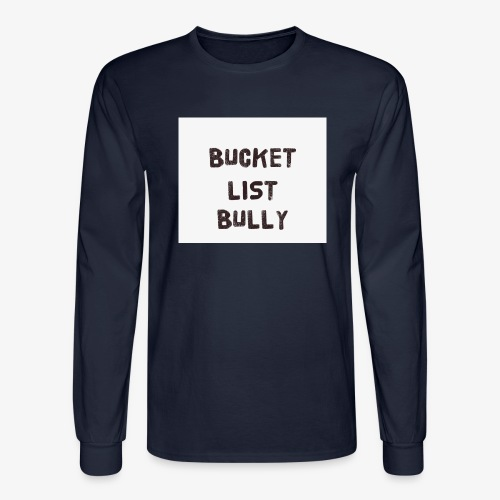 Bucket List Bully - Men's Long Sleeve T-Shirt