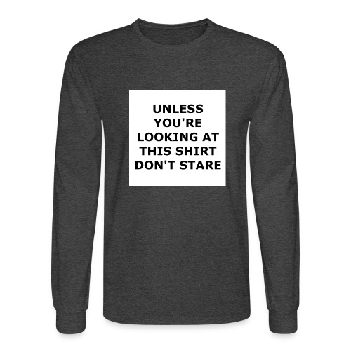 UNLESS YOU'RE LOOKING AT THIS SHIRT, DON'T STARE. - Men's Long Sleeve T-Shirt