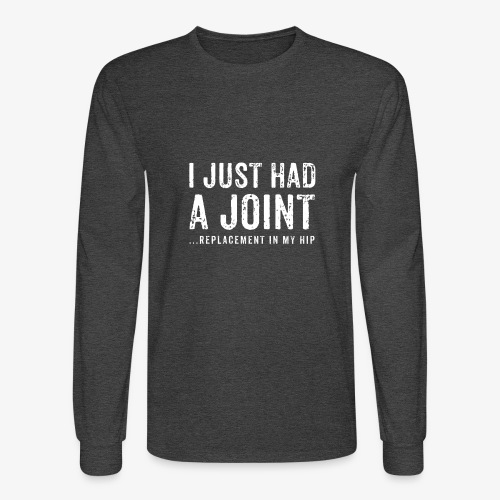 JOINT HIP REPLACEMENT FUNNY SHIRT - Men's Long Sleeve T-Shirt