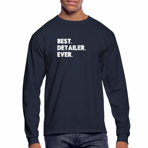 AUTO DETAILER SHIRT | BEST DETAILER EVER - Men's Long Sleeve T-Shirt
