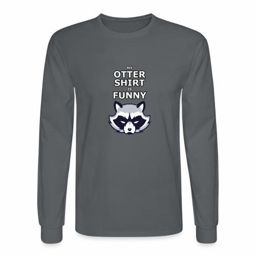 My Otter Shirt Is Funny - Men's Long Sleeve T-Shirt