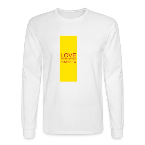 LOVE A WORD YOU GIVE POWER TO - Men's Long Sleeve T-Shirt