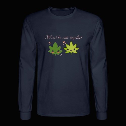 Weed Be Cute Together - Men's Long Sleeve T-Shirt