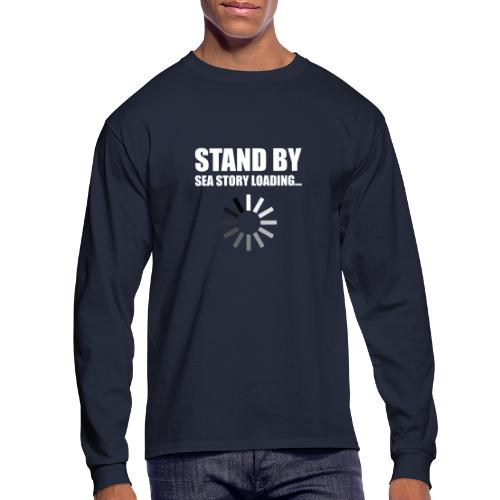 Stand by Sea Story Loading Sailor Humor - Men's Long Sleeve T-Shirt
