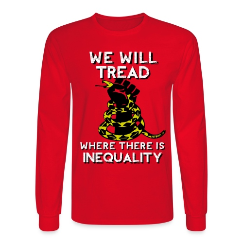 We Will Tread Where There Is Inequality! - Men's Long Sleeve T-Shirt
